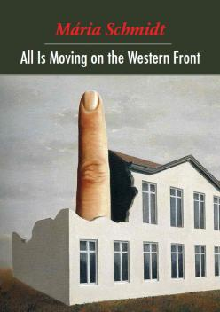 Schmidt, Mária: All is Moving on the Western Front: Essay collection